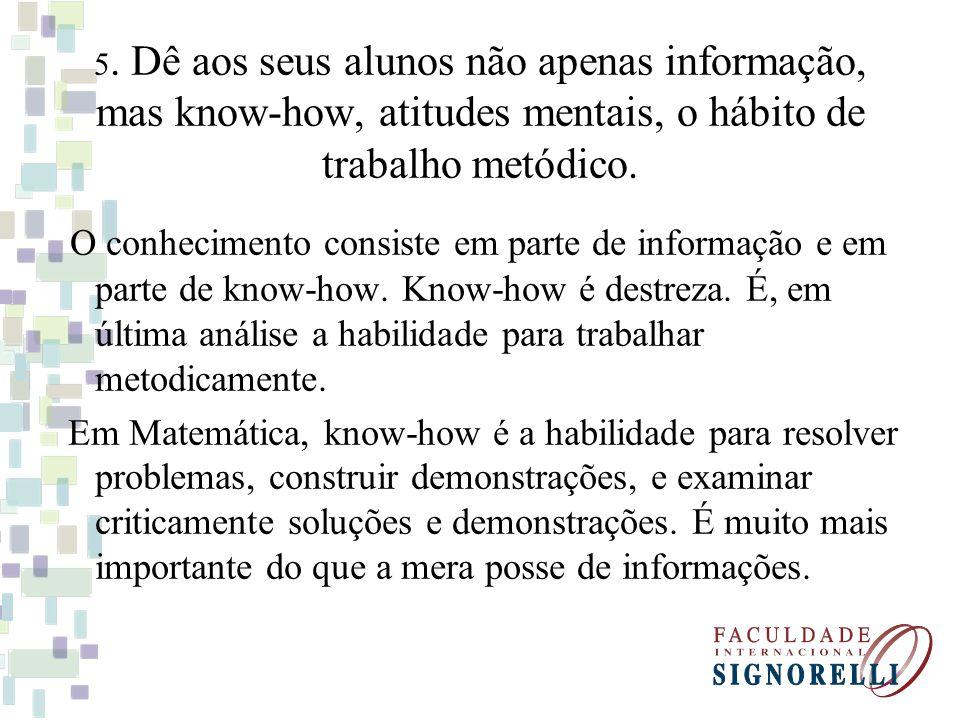 5. Dê aos seus alunos não apenas informação, mas know-how, atitudes mentais, o hábito de trabalho metódico.