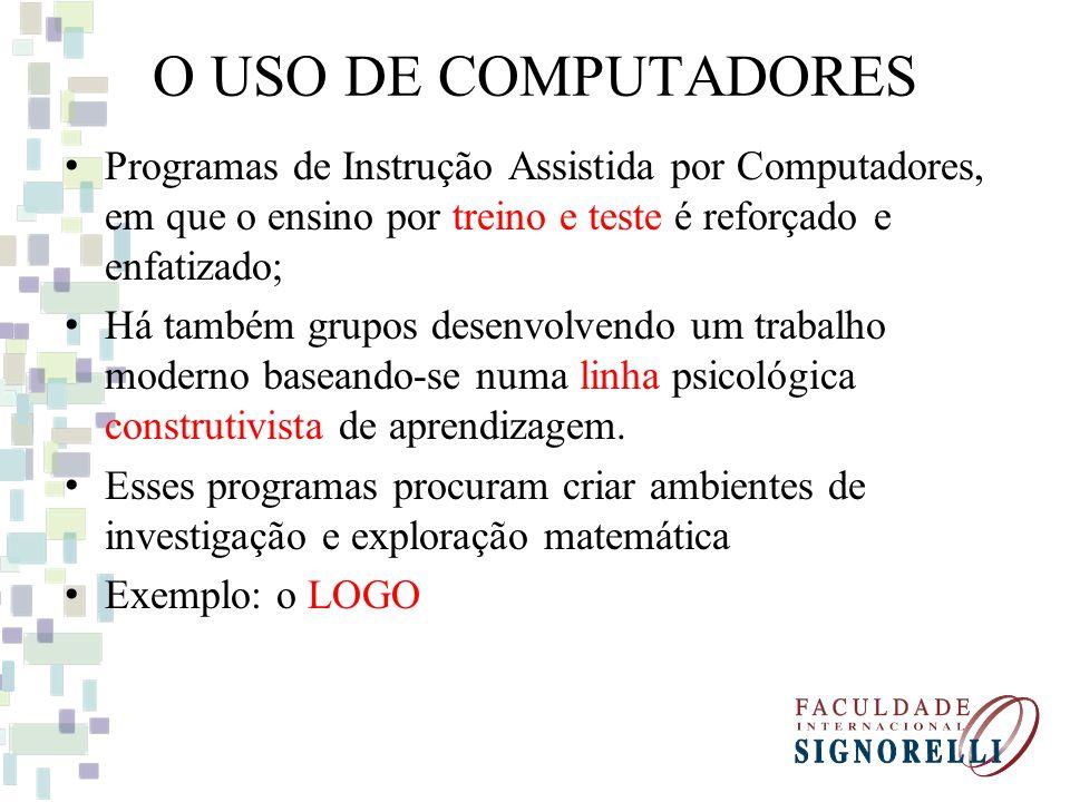 O USO DE COMPUTADORES Programas de Instrução Assistida por Computadores, em que o ensino por treino e teste é reforçado e enfatizado;