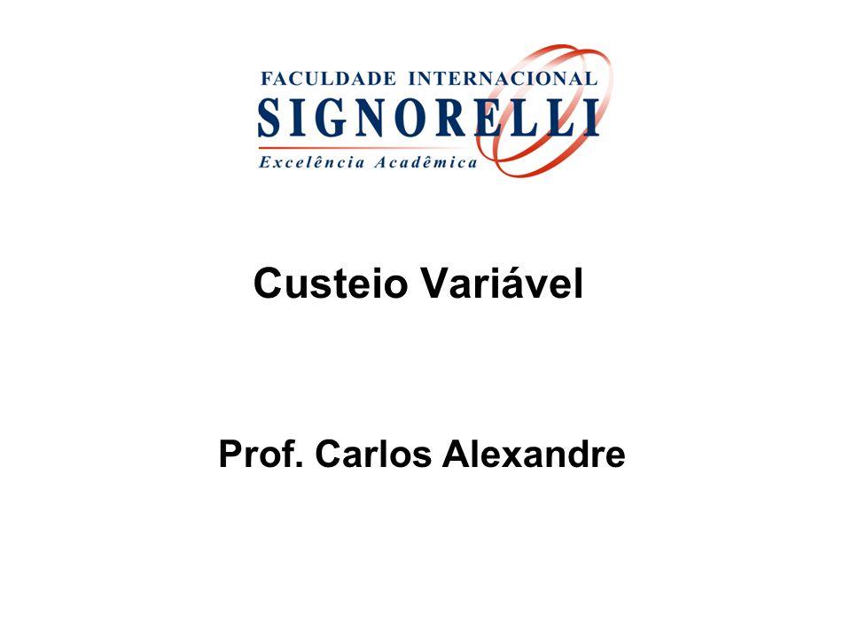 Custeio Variável Prof. Carlos Alexandre