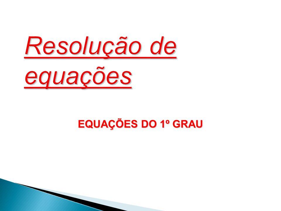 Resolução de equações EQUAÇÕES DO 1º GRAU 2