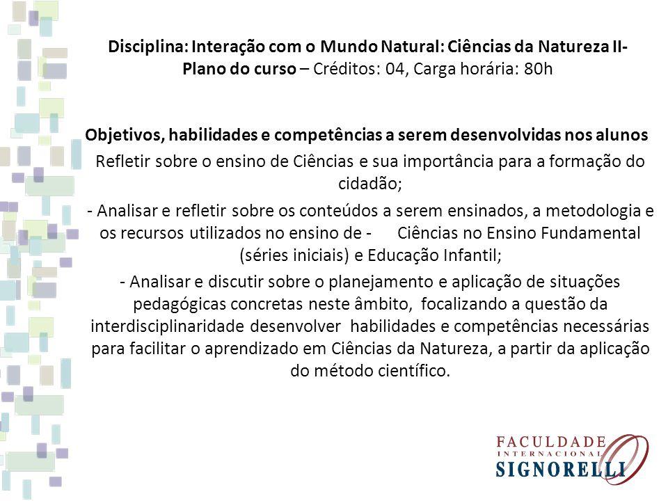 Disciplina: Interação com o Mundo Natural: Ciências da Natureza II- Plano do curso – Créditos: 04, Carga horária: 80h