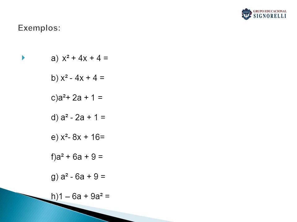 Exemplos: x² + 4x + 4 = b) x² - 4x + 4 = c)a²+ 2a + 1 = d) a² - 2a + 1 = e) x²- 8x + 16= f)a² + 6a + 9 =