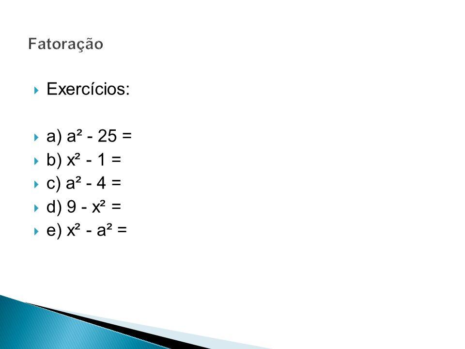 Exercícios: a) a² - 25 = b) x² - 1 = c) a² - 4 = d) 9 - x² =