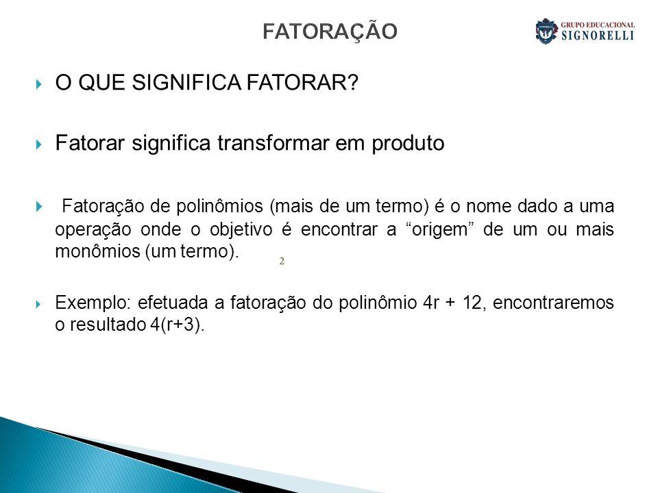FATORAÇÃO O QUE SIGNIFICA FATORAR Fatorar significa transformar em produto.