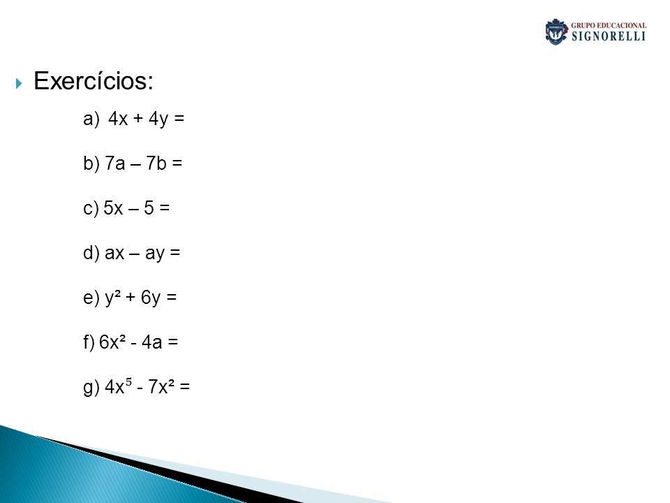 Exercícios: 4x + 4y = b) 7a – 7b = c) 5x – 5 = d) ax – ay =