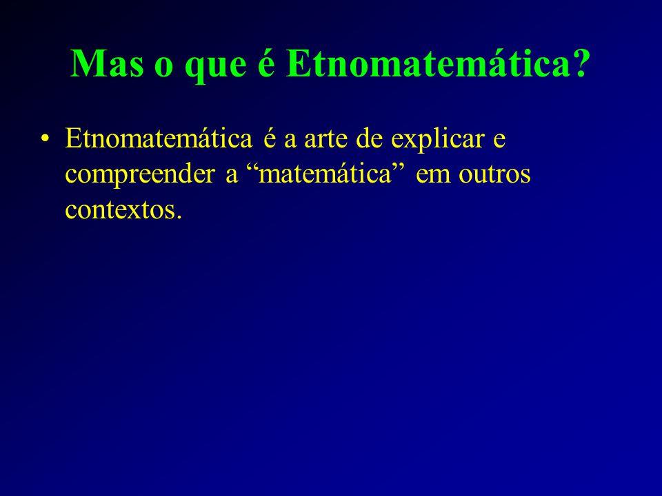 Mas o que é Etnomatemática