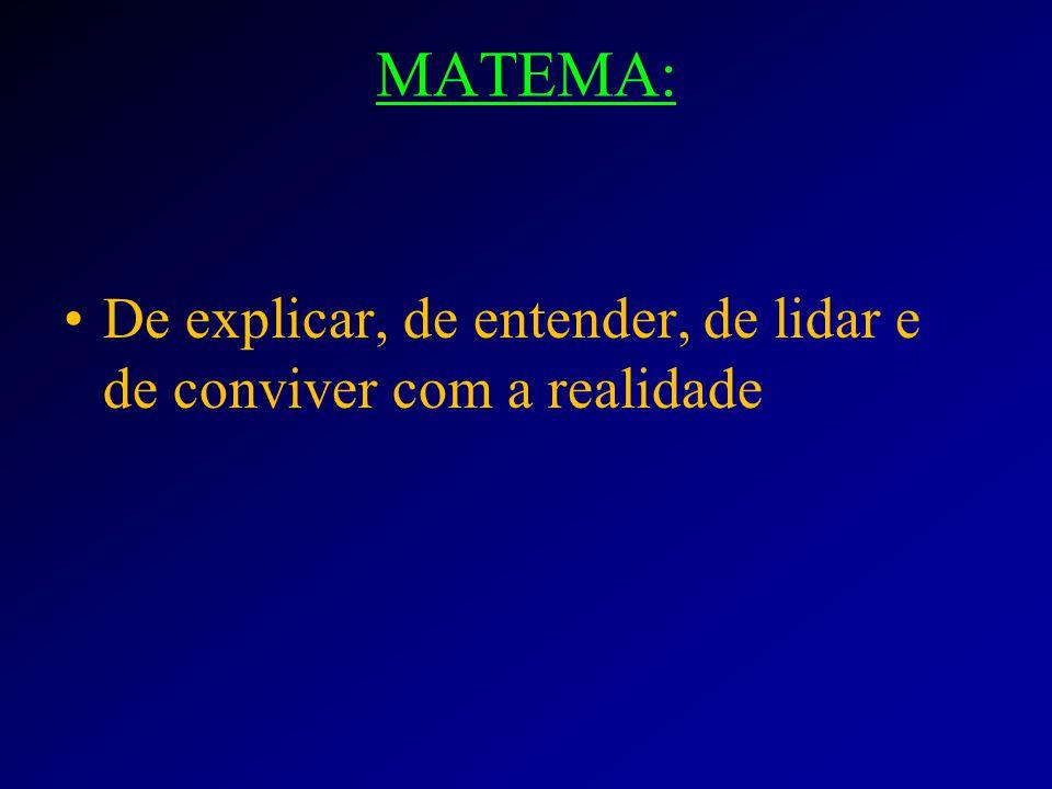 MATEMA: De explicar, de entender, de lidar e de conviver com a realidade