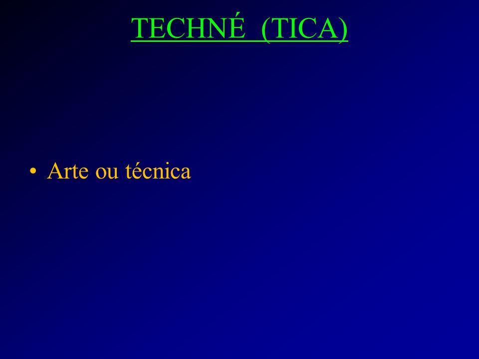 TECHNÉ (TICA) Arte ou técnica