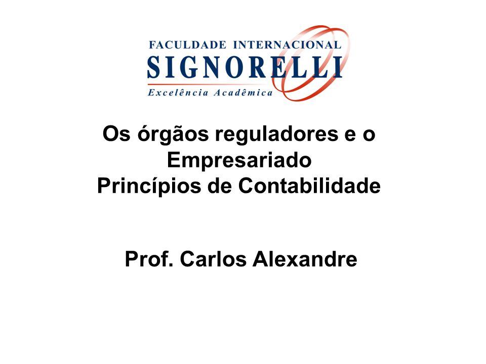 Os órgãos reguladores e o Empresariado Princípios de Contabilidade