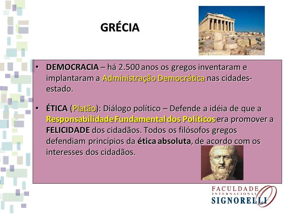 GRÉCIA DEMOCRACIA – há 2.500 anos os gregos inventaram e implantaram a Administração Democrática nas cidades-estado.