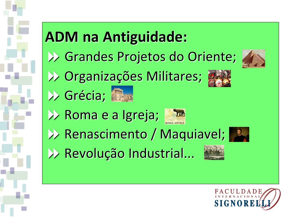 ADM na Antiguidade:  Grandes Projetos do Oriente;  Organizações Militares;  Grécia;  Roma e a Igreja;  Renascimento / Maquiavel;  Revolução Industrial...