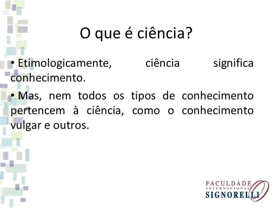 O que é ciência Etimologicamente, ciência significa conhecimento.