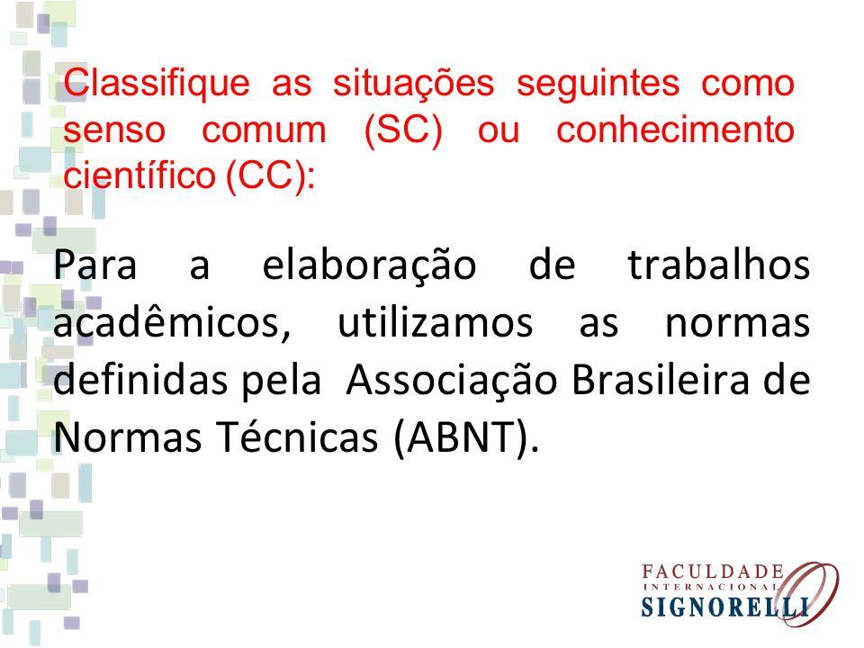 Classifique as situações seguintes como senso comum (SC) ou conhecimento científico (CC):