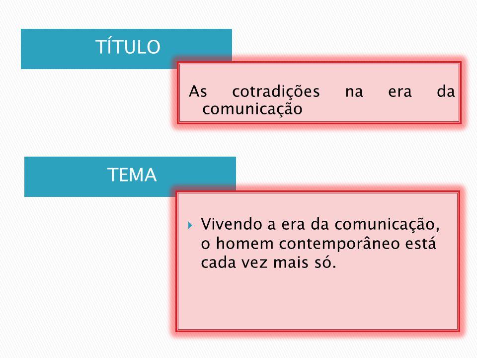 TÍTULO TEMA As cotradições na era da comunicação