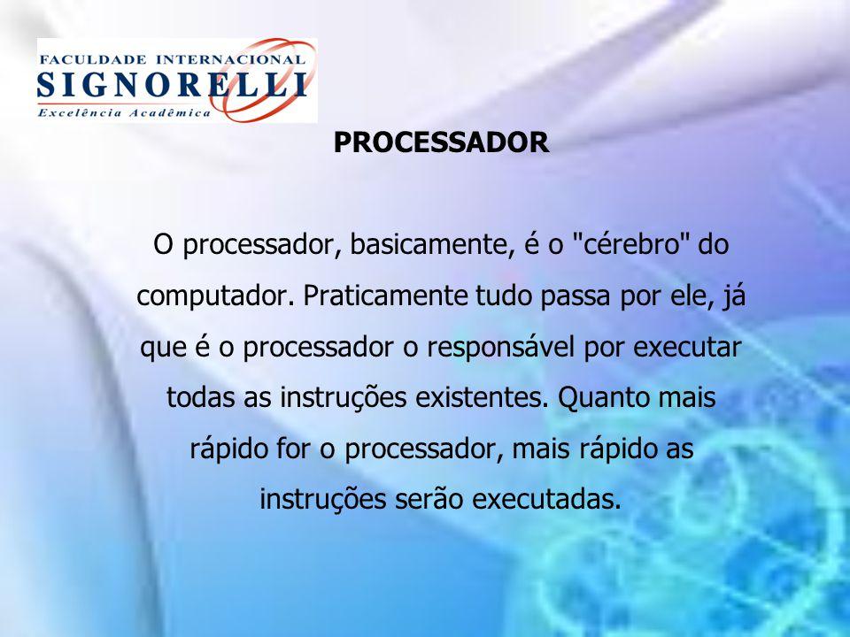 PROCESSADOR O processador, basicamente, é o cérebro do computador
