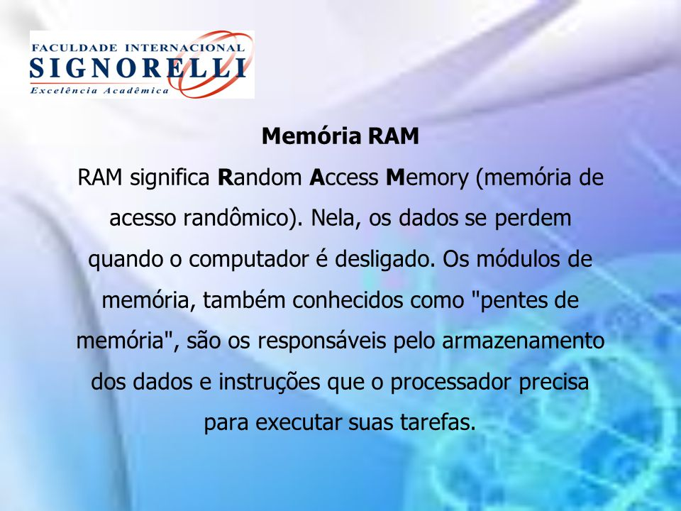 Memória RAM RAM significa Random Access Memory (memória de acesso randômico).