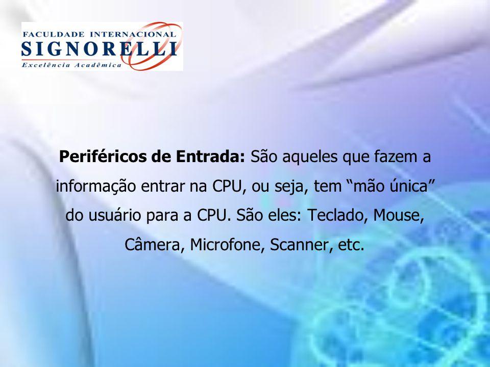 Periféricos de Entrada: São aqueles que fazem a informação entrar na CPU, ou seja, tem mão única do usuário para a CPU.