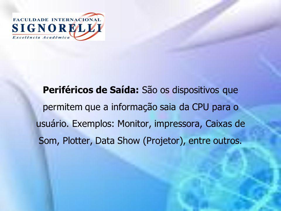 Periféricos de Saída: São os dispositivos que permitem que a informação saia da CPU para o usuário.
