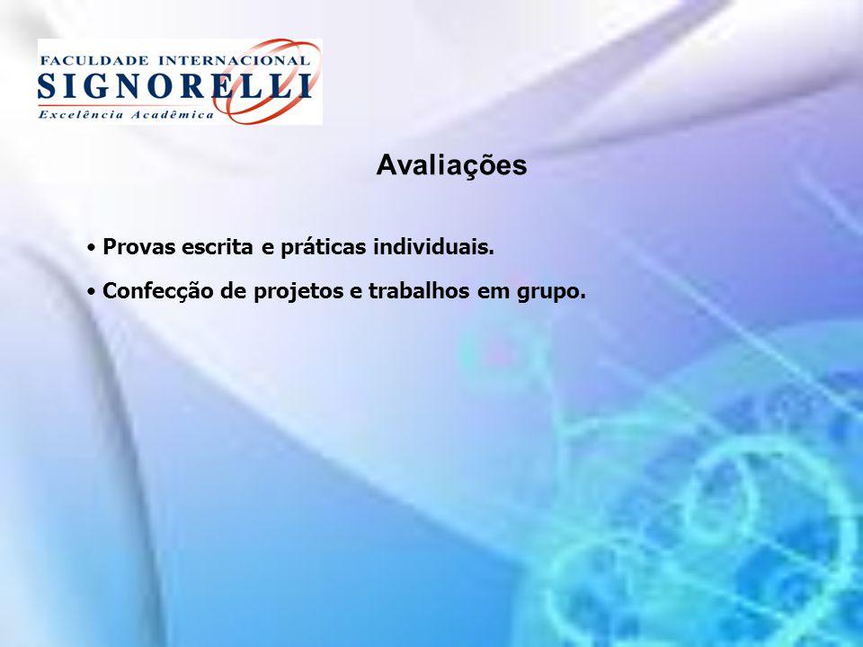 Avaliações Provas escrita e práticas individuais.