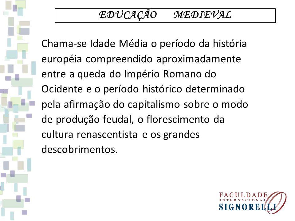 EDUCAÇÃO MEDIEVAL Chama-se Idade Média o período da história. européia compreendido aproximadamente.