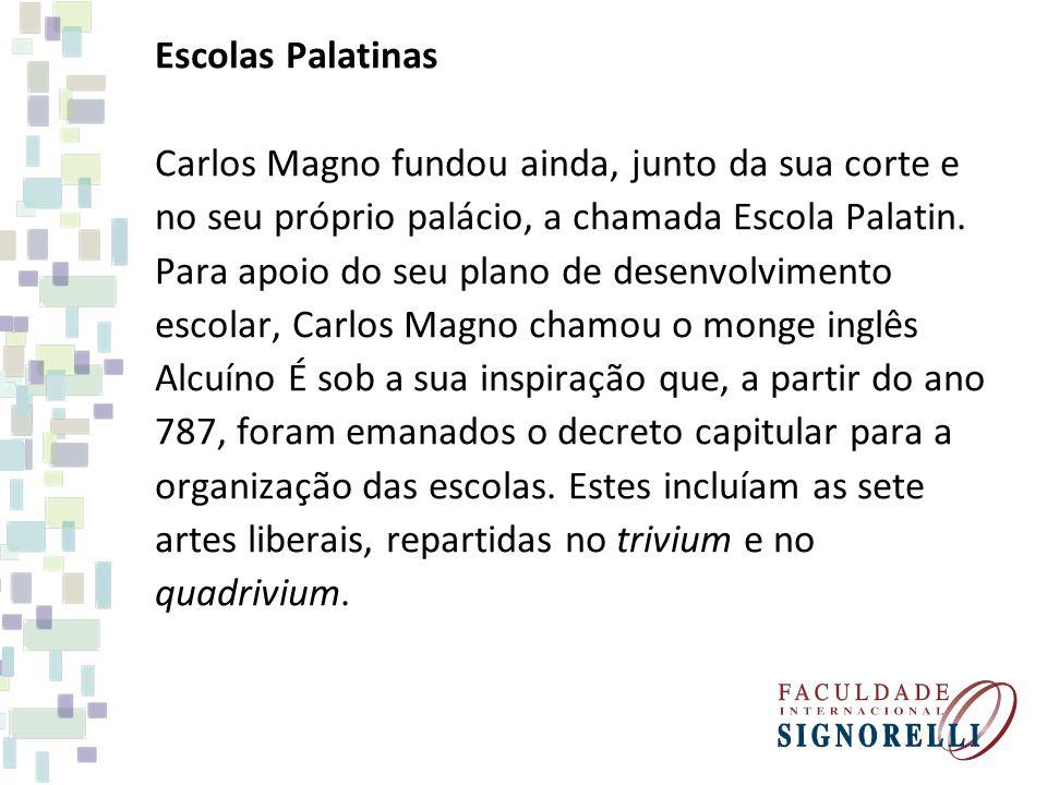 Escolas Palatinas Carlos Magno fundou ainda, junto da sua corte e. no seu próprio palácio, a chamada Escola Palatin.
