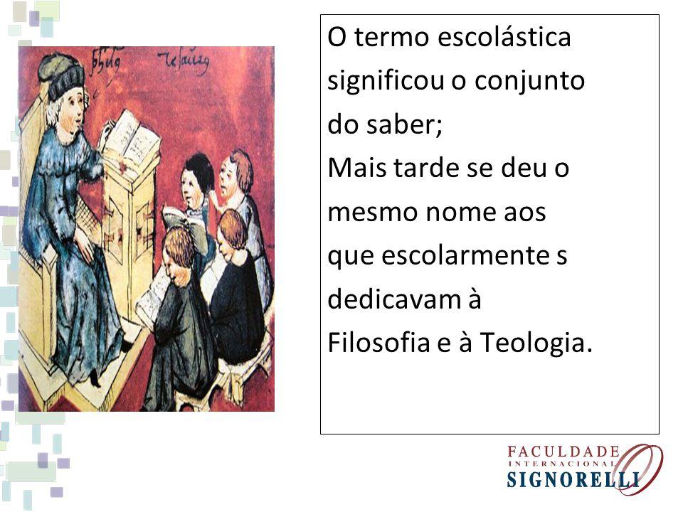 O termo escolástica significou o conjunto. do saber; Mais tarde se deu o. mesmo nome aos. que escolarmente s.