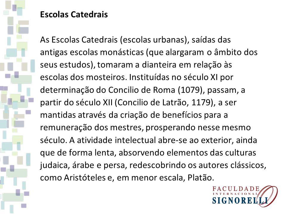 Escolas Catedrais As Escolas Catedrais (escolas urbanas), saídas das. antigas escolas monásticas (que alargaram o âmbito dos.