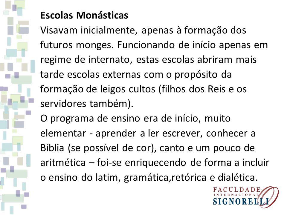 Escolas Monásticas Visavam inicialmente, apenas à formação dos. futuros monges. Funcionando de início apenas em.
