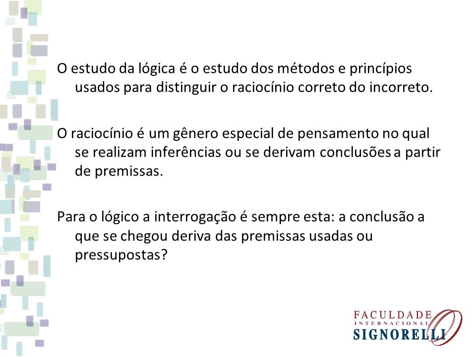 O estudo da lógica é o estudo dos métodos e princípios usados para distinguir o raciocínio correto do incorreto.