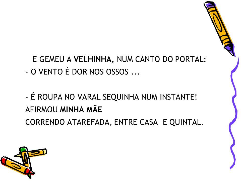 E GEMEU A VELHINHA, NUM CANTO DO PORTAL: