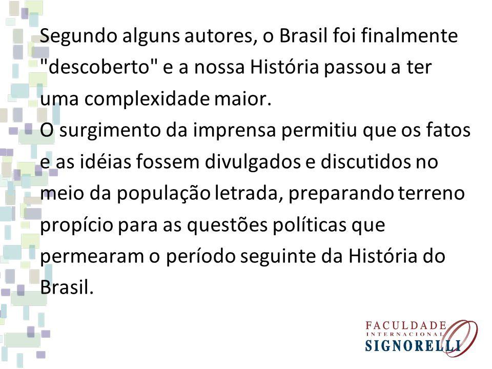 Segundo alguns autores, o Brasil foi finalmente descoberto e a nossa História passou a ter uma complexidade maior.
