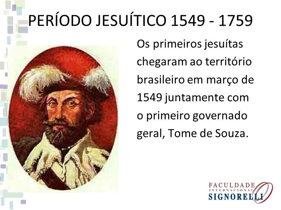 PERÍODO JESUÍTICO 1549 - 1759 Os primeiros jesuítas