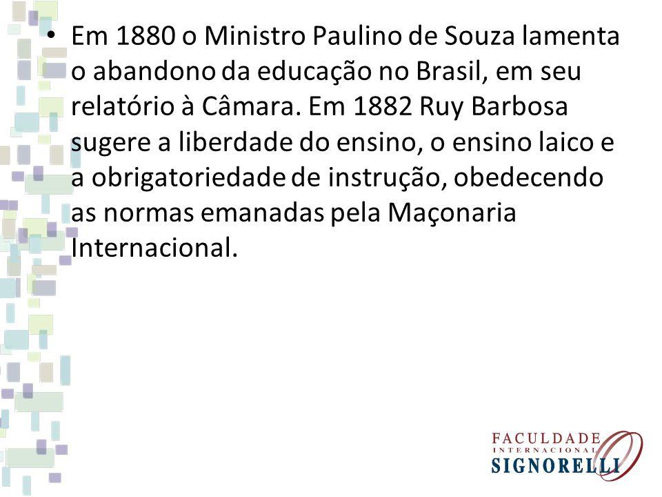 Em 1880 o Ministro Paulino de Souza lamenta o abandono da educação no Brasil, em seu relatório à Câmara.