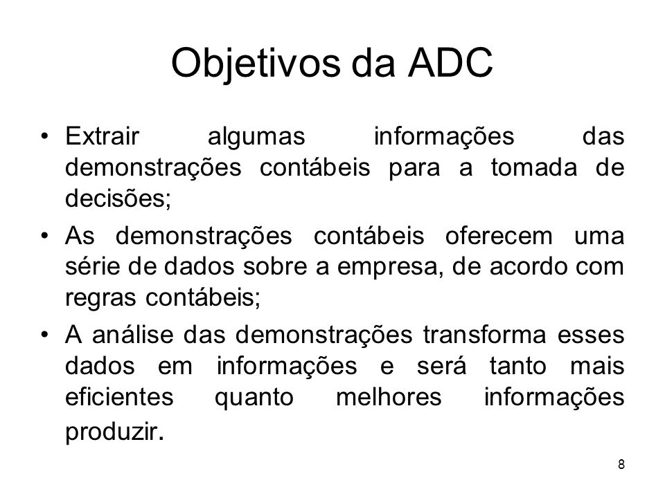 Objetivos da ADC Extrair algumas informações das demonstrações contábeis para a tomada de decisões;