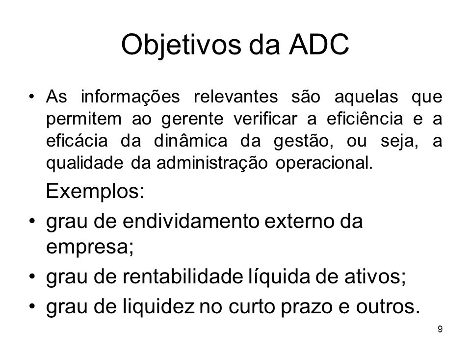 Objetivos da ADC Exemplos: grau de endividamento externo da empresa;