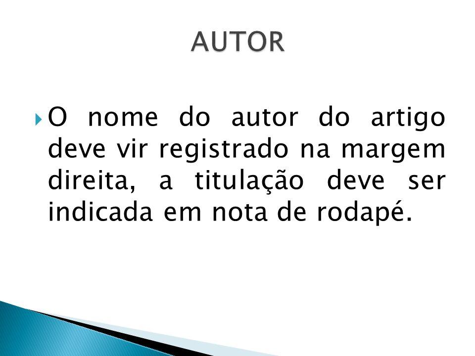 AUTOR O nome do autor do artigo deve vir registrado na margem direita, a titulação deve ser indicada em nota de rodapé.