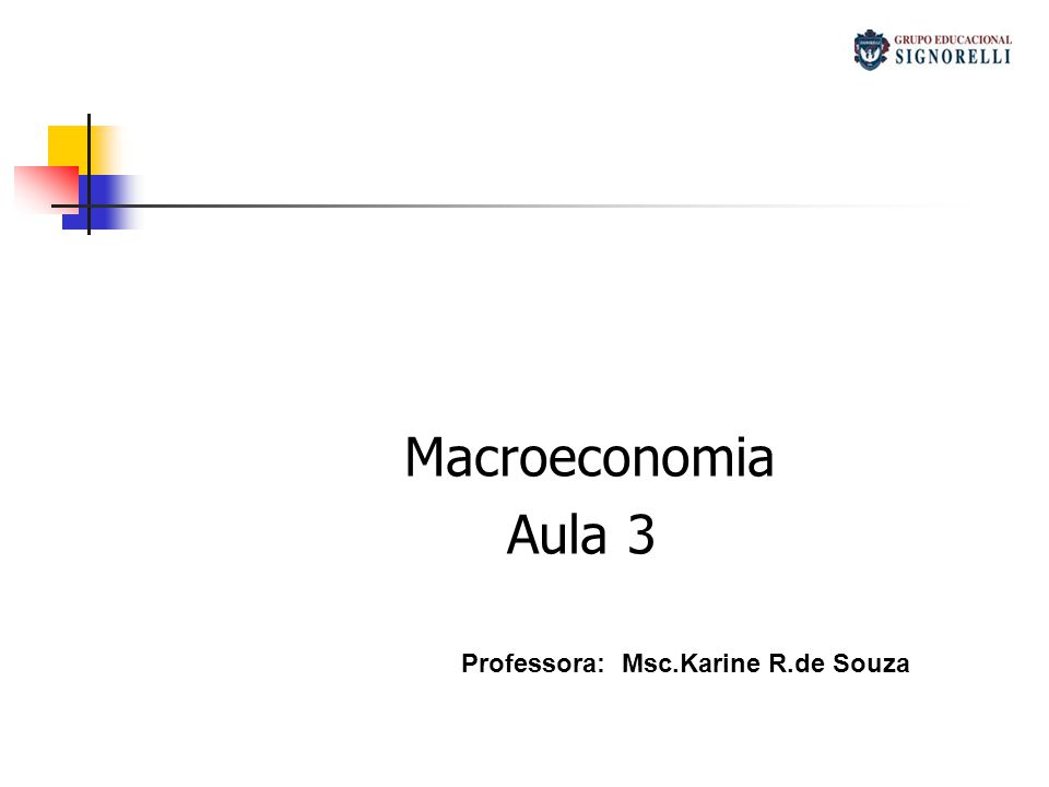 Macroeconomia Aula 3 Professora: Msc.Karine R.de Souza