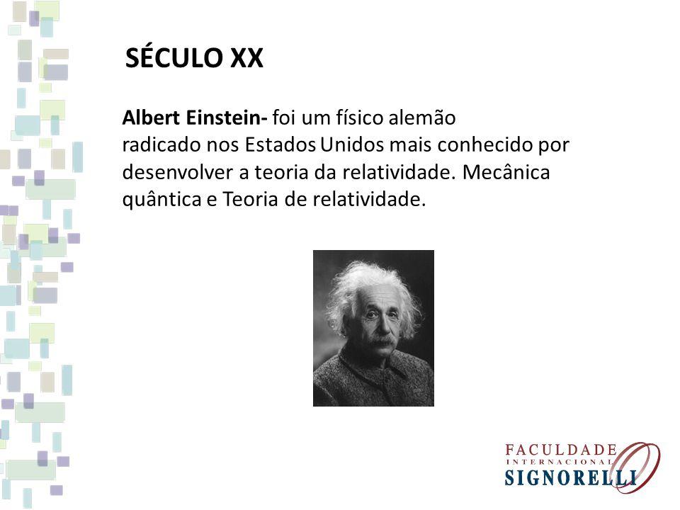 SÉCULO XX Albert Einstein- foi um físico alemão