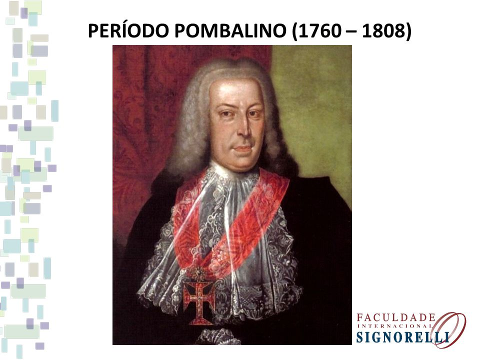 PERÍODO POMBALINO (1760 – 1808)