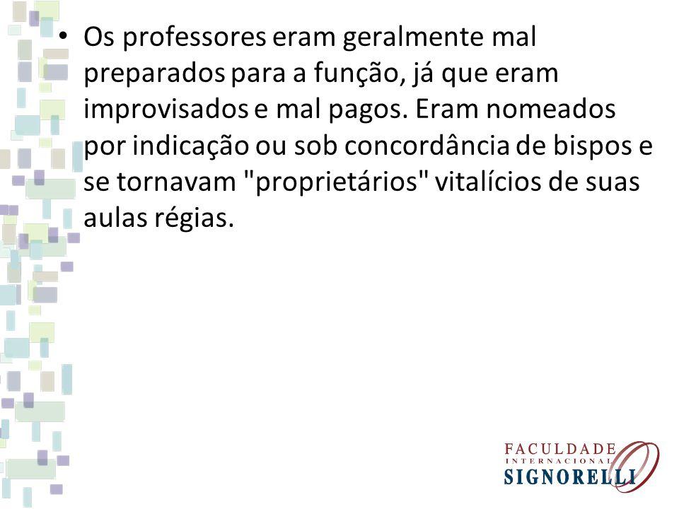 Os professores eram geralmente mal preparados para a função, já que eram improvisados e mal pagos.
