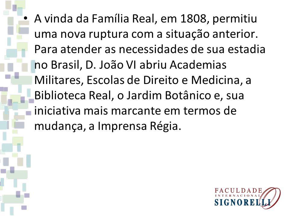 A vinda da Família Real, em 1808, permitiu uma nova ruptura com a situação anterior.