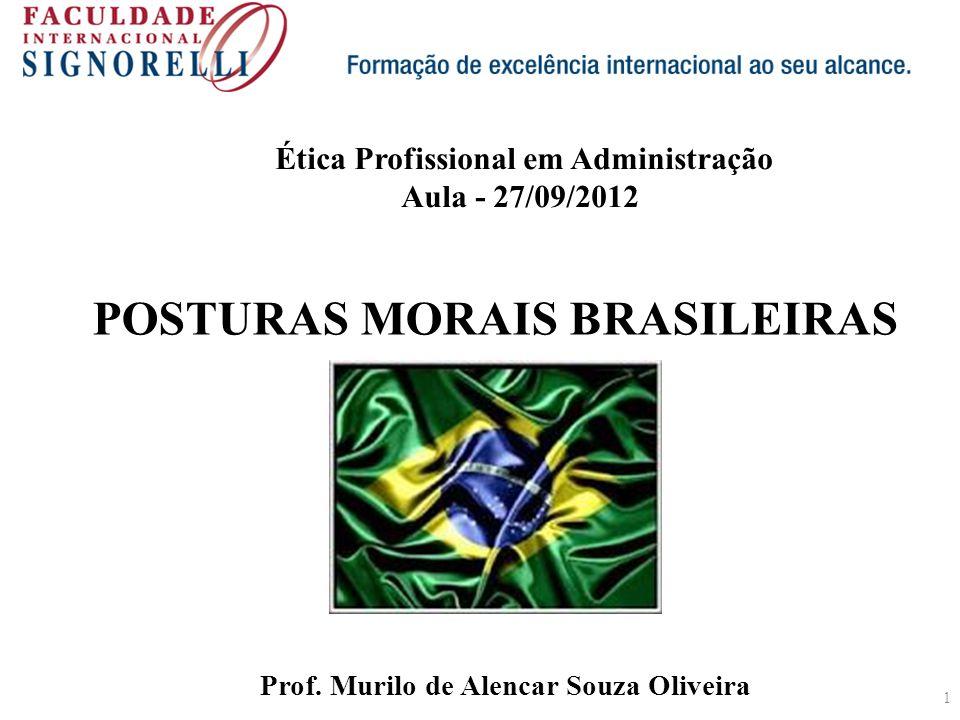 POSTURAS MORAIS BRASILEIRAS Prof. Murilo de Alencar Souza Oliveira