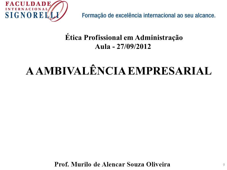 A AMBIVALÊNCIA EMPRESARIAL Prof. Murilo de Alencar Souza Oliveira