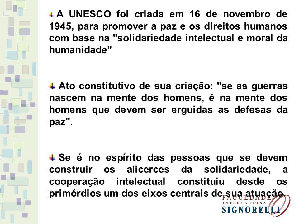 A UNESCO foi criada em 16 de novembro de 1945, para promover a paz e os direitos humanos com base na solidariedade intelectual e moral da humanidade