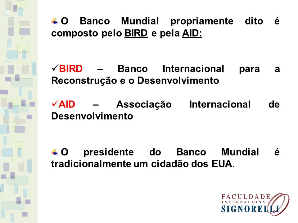 O Banco Mundial propriamente dito é composto pelo BIRD e pela AID:
