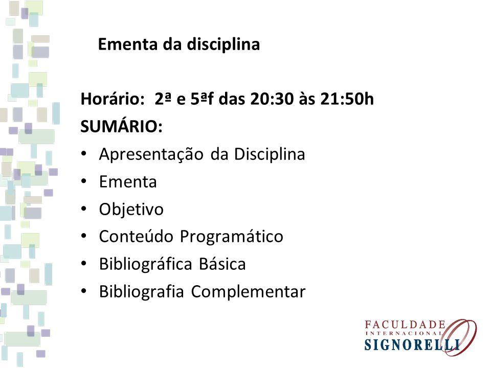 Ementa da disciplina Horário: 2ª e 5ªf das 20:30 às 21:50h. SUMÁRIO: Apresentação da Disciplina.