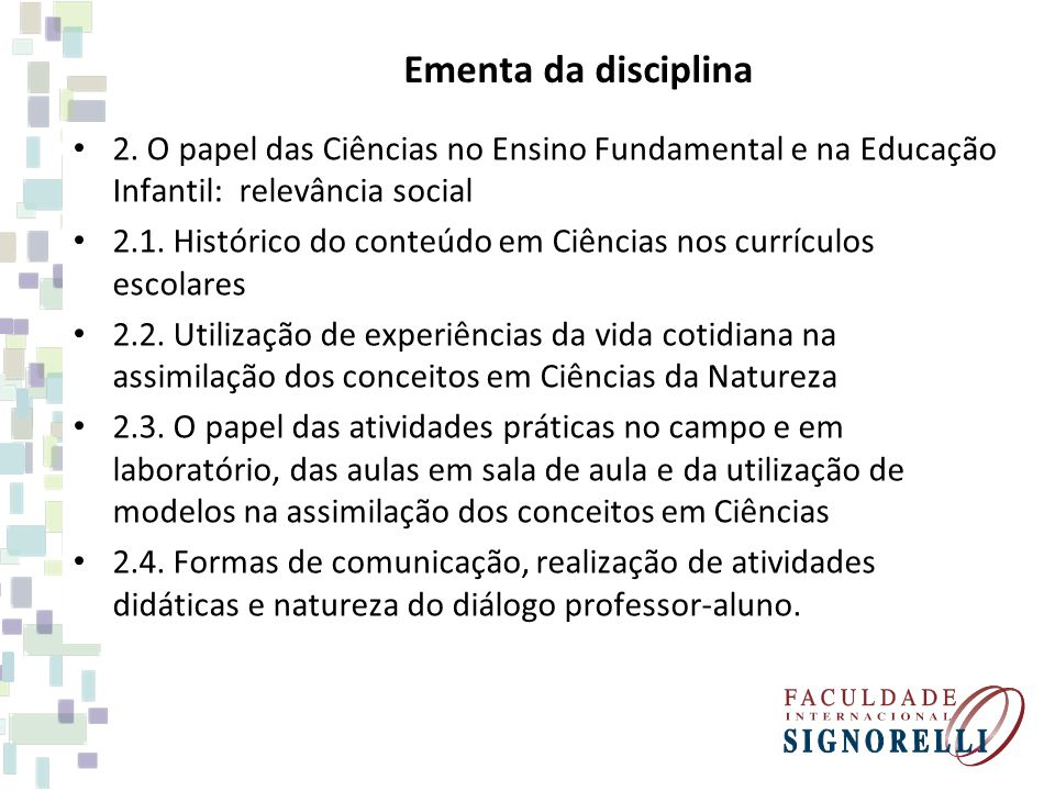 Ementa da disciplina 2. O papel das Ciências no Ensino Fundamental e na Educação Infantil: relevância social.