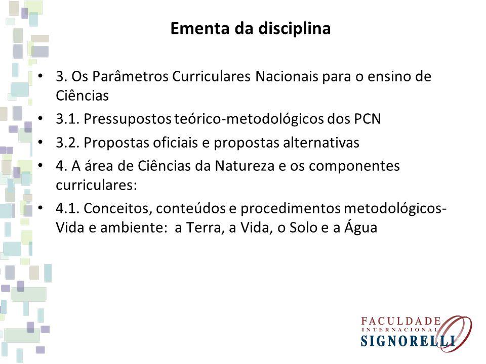 Ementa da disciplina 3. Os Parâmetros Curriculares Nacionais para o ensino de Ciências. 3.1. Pressupostos teórico-metodológicos dos PCN.