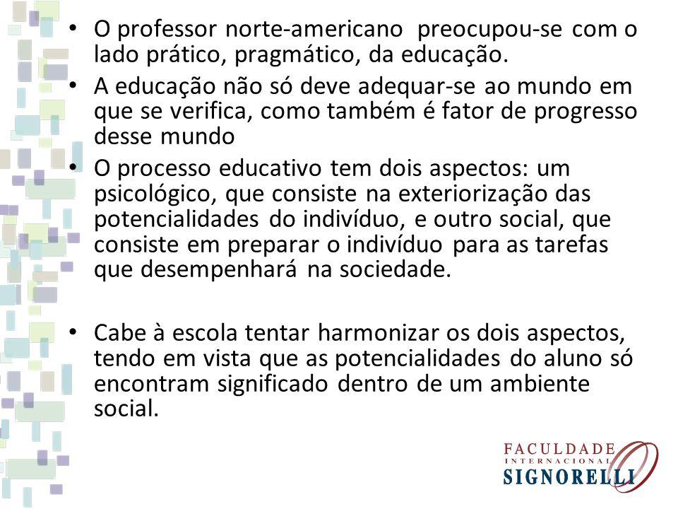 O professor norte-americano preocupou-se com o lado prático, pragmático, da educação.