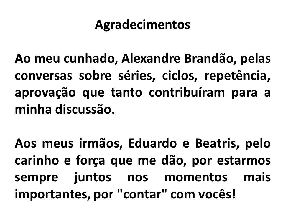 Agradecimentos Ao meu cunhado, Alexandre Brandão, pelas conversas sobre séries, ciclos, repetência, aprovação que tanto contribuíram para a minha discussão.